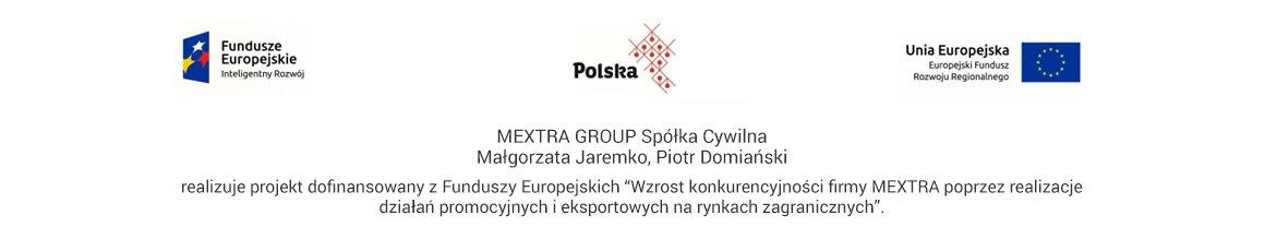 MEXTRA GROUP Spółka Cywilna Małgarzata Jaremko, Piotr Domiański - realizuje projekt dofinansowany z Funduszy Europejskich 'Wzrost konkurencyjności firmy MEXTRA poprzez realizację działań promocyjnych i eksportowych na rynkach zagranicznych'.